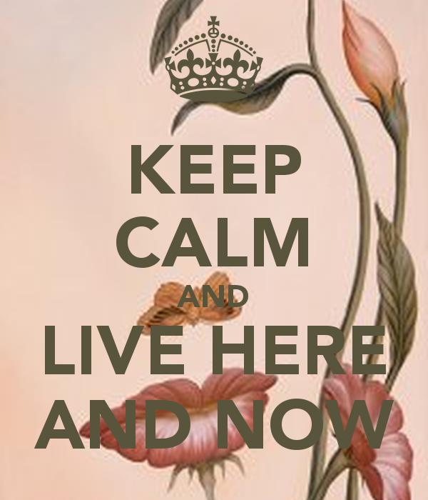 keep-calm-and-live-here-and-now-4
